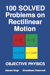 100 Solved Problems on Rectilinear Motion